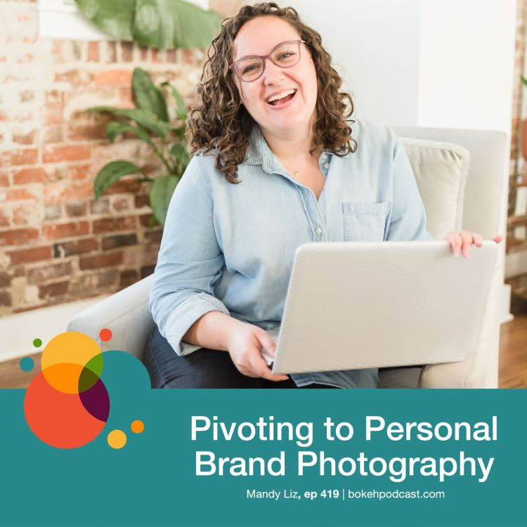 cover art for #419: Pivoting to Personal Branding Photography - Mandy Liz