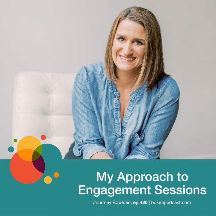 cover art for #420: My Approach to Engagement Sessions - Courtney Bowlden