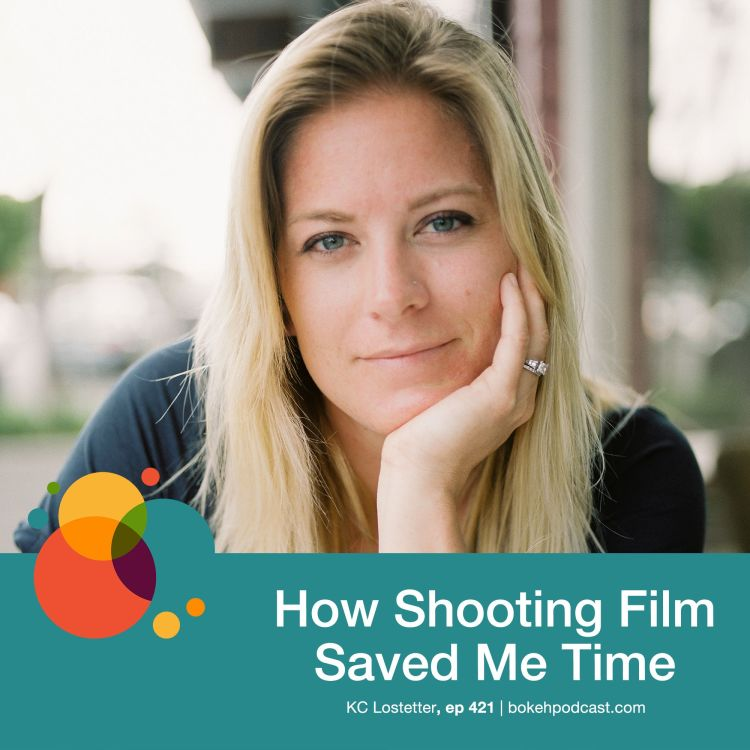 cover art for #421: How Shooting Film Saved Me Time - KC Lostetter