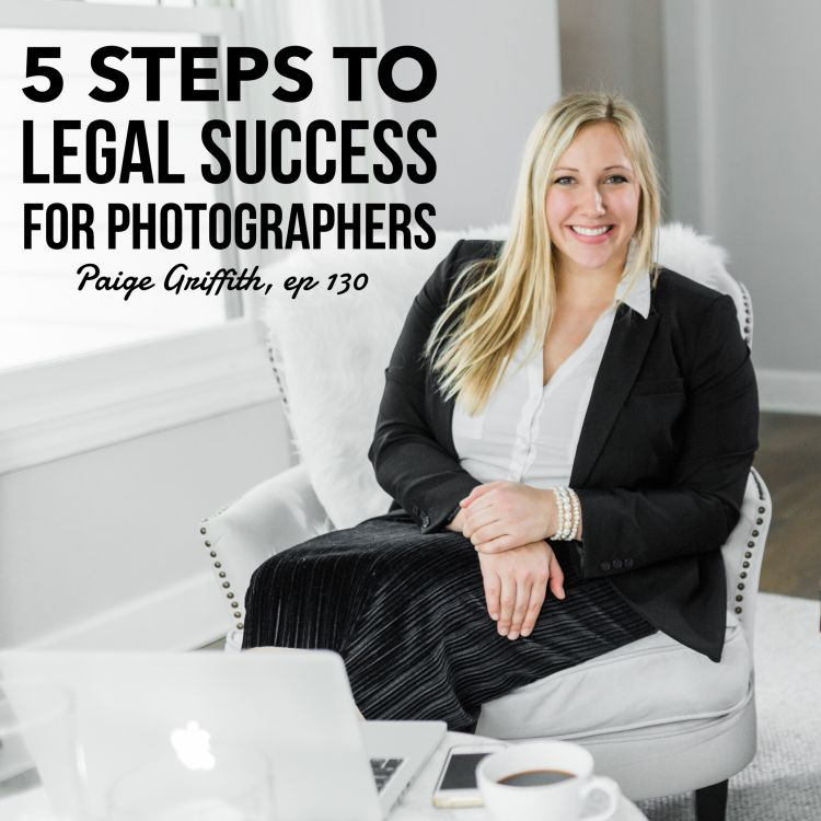 cover art for #130: 5 Steps to Legal Success for Photographers - Paige Griffith
