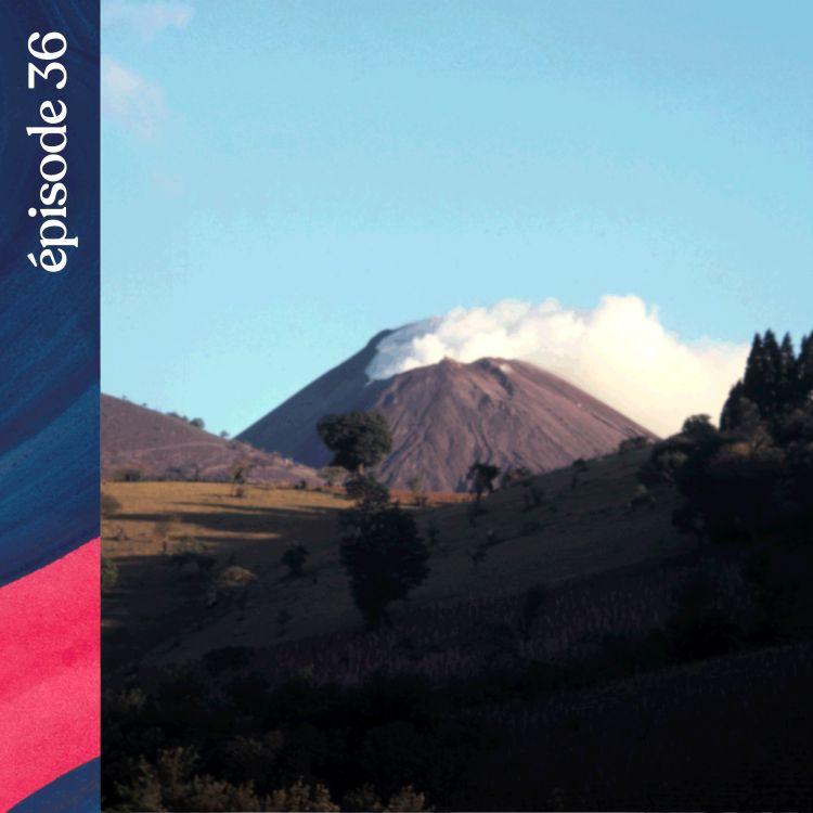 cover art for #36 — La colère des volcans du Guatemala, avec Jacques-Marie Bardintzeff