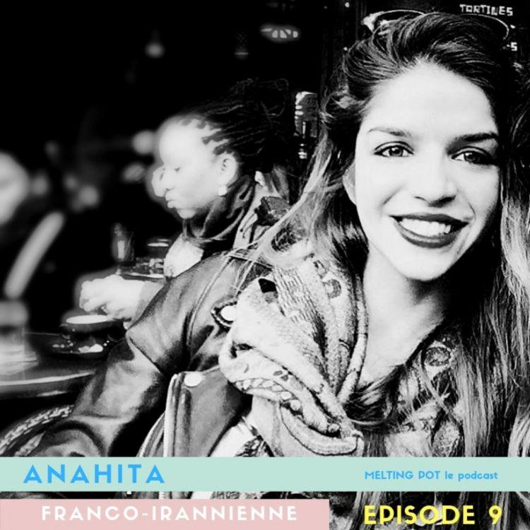 cover art for #9 Anahita, franco iranienne : Je trouve étrange de bénéficier de la réputation de son pays d'origine. Je n'ai rien fait, je suis née.