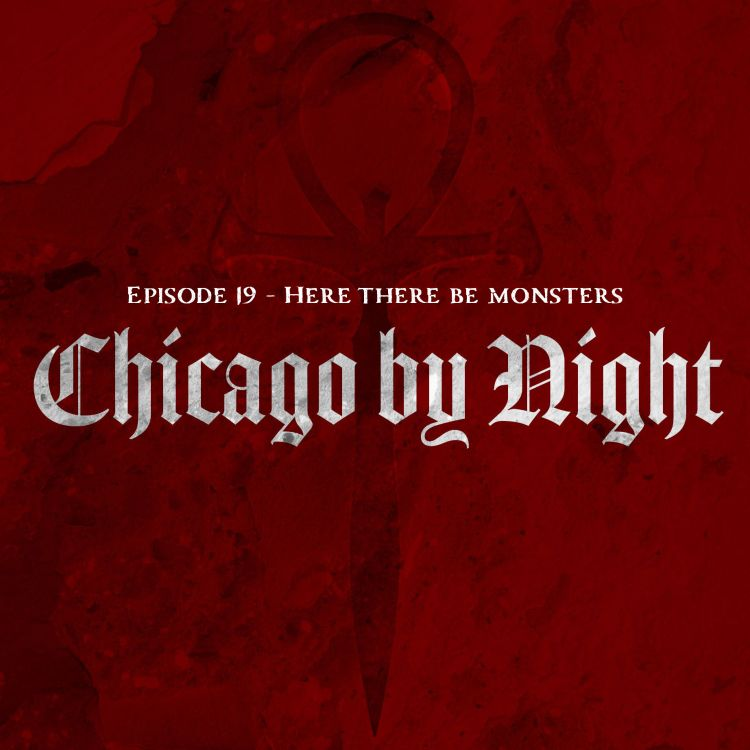 cover art for Chicago by Night Ep. 19 - Here there be monsters