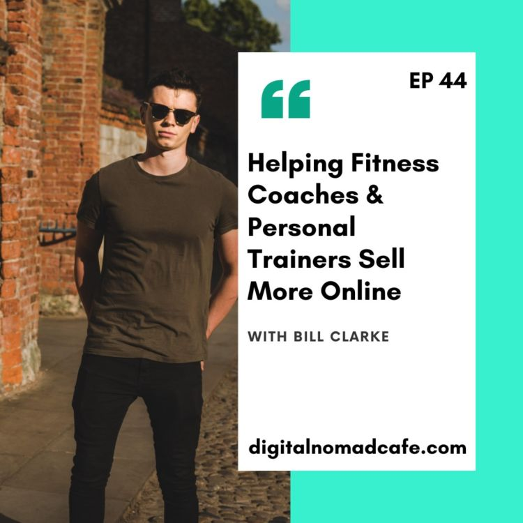 cover art for EP44- Helping Fitness Coaches & Personal Trainers Get Online with Bill Clarke
