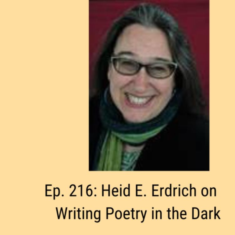cover art for Ep. 216: Heid E. Erdrich on Writing Poetry in the Dark