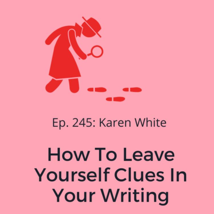 cover art for Ep. 245: Karen White on How to Leave Yourself Clues In Your Writing