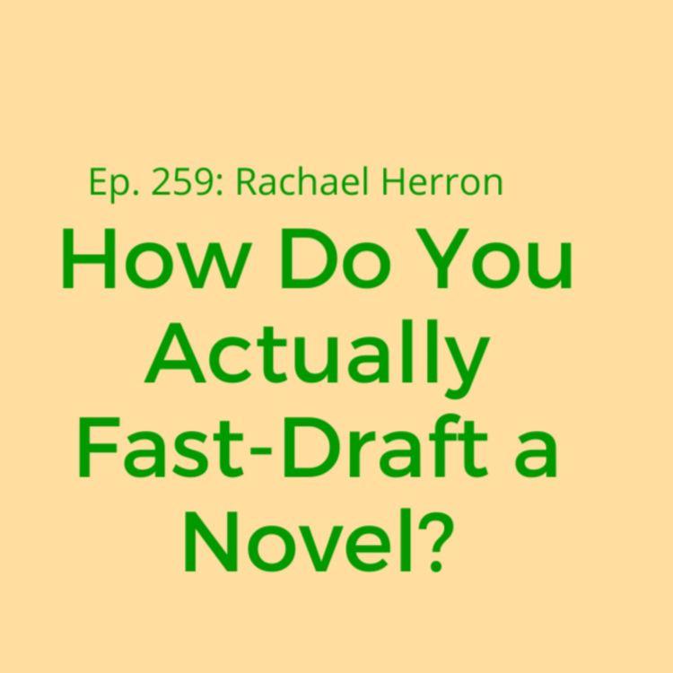 cover art for Ep. 259: How Do You Actually Fast-Draft a Novel? Bonus MiniEpisode
