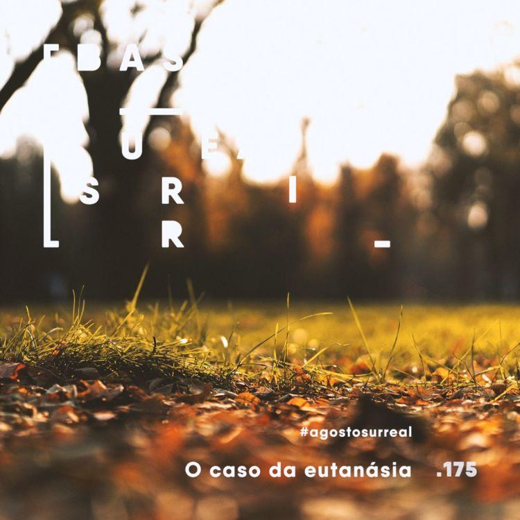 cover art for #agostosurreal O caso da eutanásia