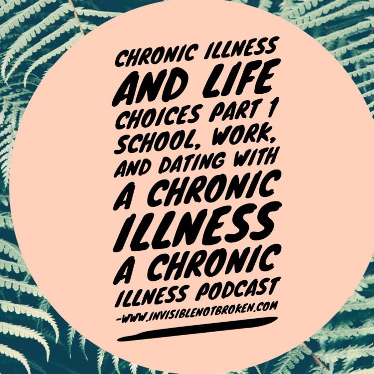 Copy of Chronic Illness and Life Choices Part 2 School, work