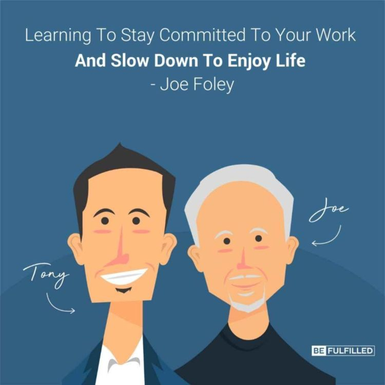 cover art for Learning To Stay Committed To Your Work And Slow Down To Enjoy Life - Joe Foley