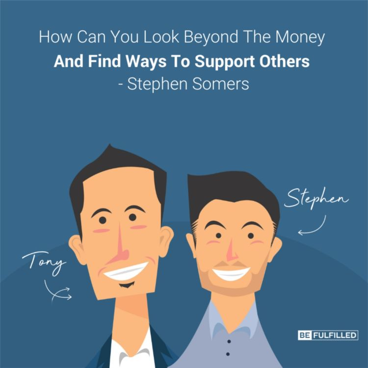 cover art for How Can You Look Beyond The Money And Find Ways To Support Others - Stephen Somers