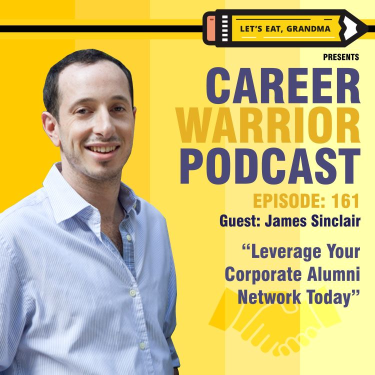 cover art for #161) Leverage Your Corporate Alumni Network Today | James Sinclair