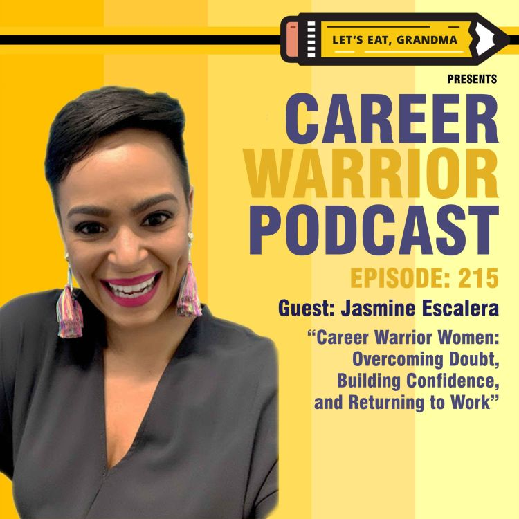 cover art for #215) Career Warrior Women: Overcoming Doubt, Building Confidence, and Returning to Work   Jasmine Escalera