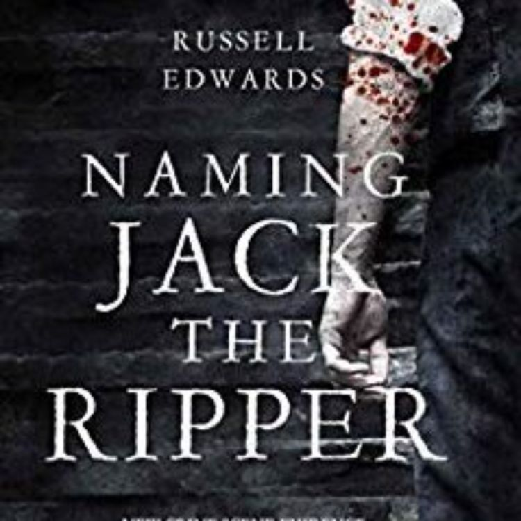 cover art for NAMING JACK THE RIPPER - RUSSELL EDWARDS ENCORE