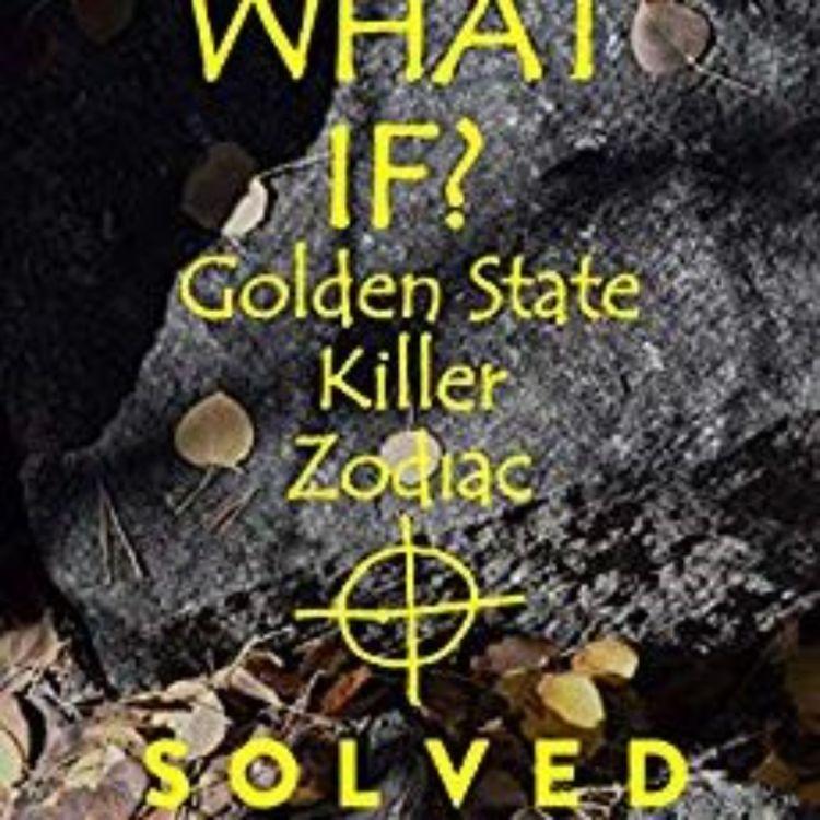 cover art for ANNE PENN - WHAT IF? GOLDEN STATE KILLER - ZODIAC SOLVED