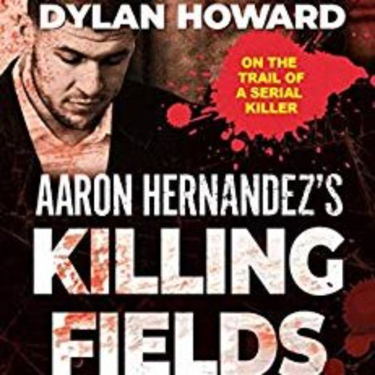 cover art for AARON HERNANDEZ'S KILLING FIELDS - DYLAN HOWARD