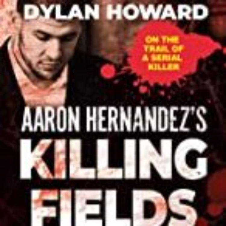 cover art for AARON HERNANDEZS KILLING FIELDS  - DYLAN HOWARD