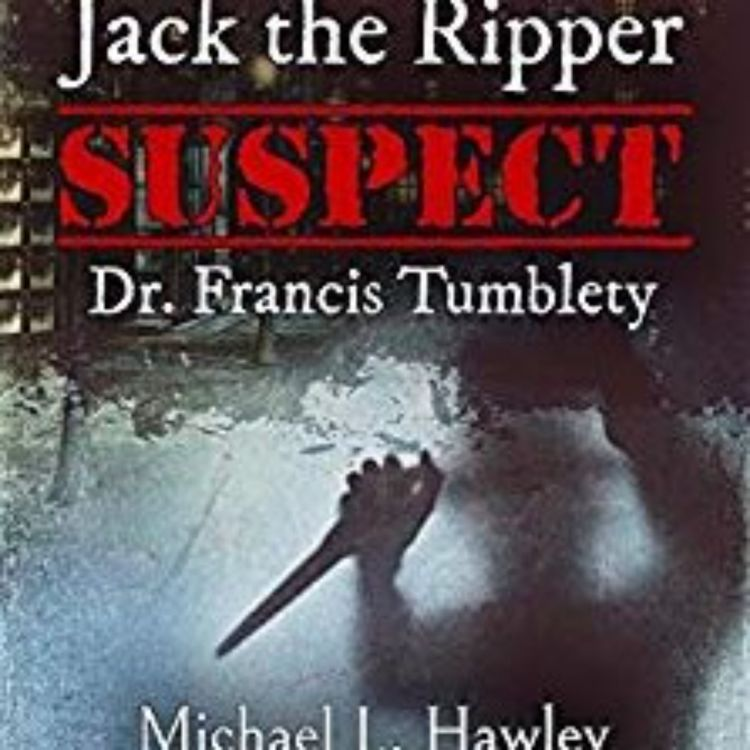 cover art for MICHAEL HAWLEY - JTR SUSPECT DR. FRANCIS TUMBLETY