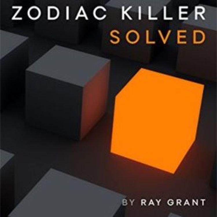 cover art for ZODIAC KILLER SOLVED - RAY GRANT 2015