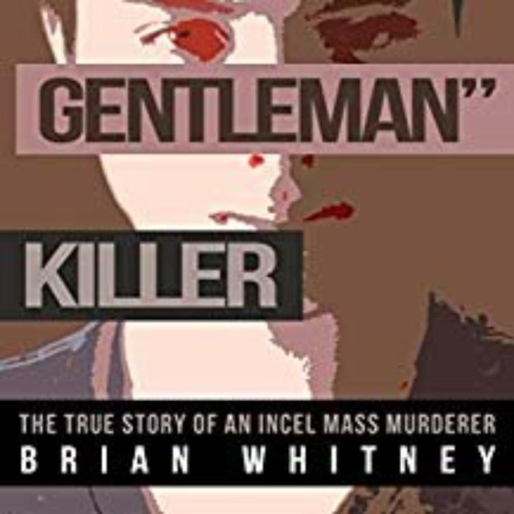 cover art for BRIAN WHITNEY - INCEL MASS MURDERER