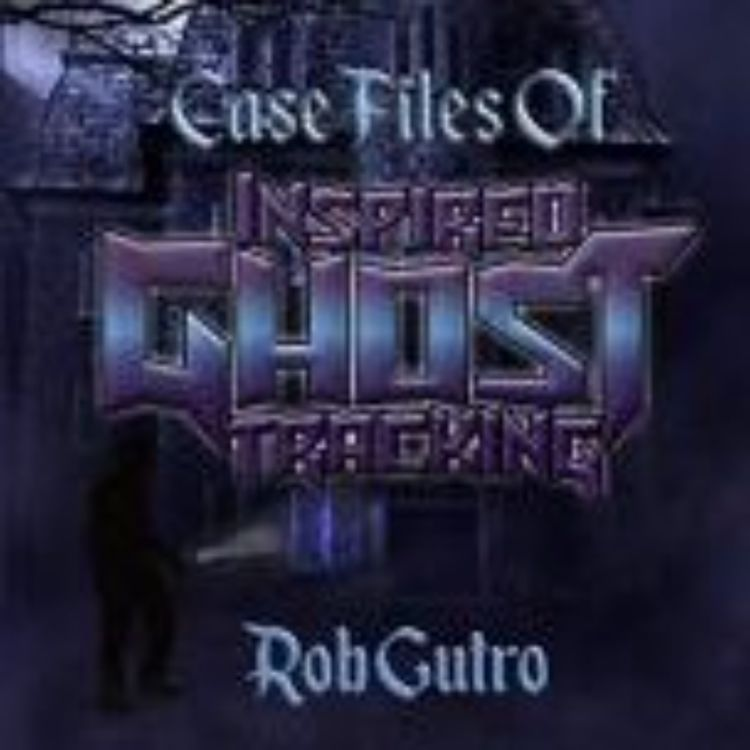 cover art for CASE FILES OF INSPIRED GHOST TRACKING- ROB GUTRO