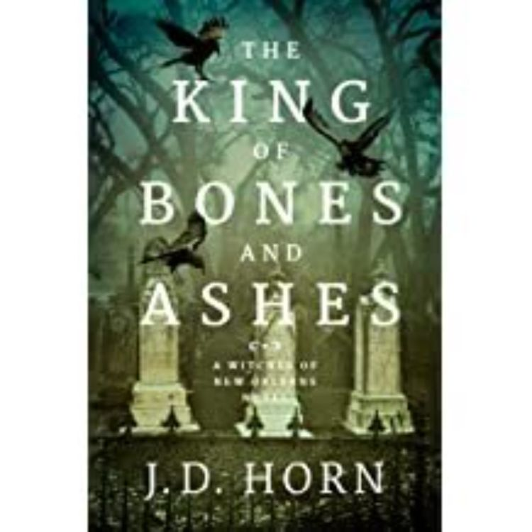 cover art for J.D. HORN - THE KING OF BONE AND ASHES