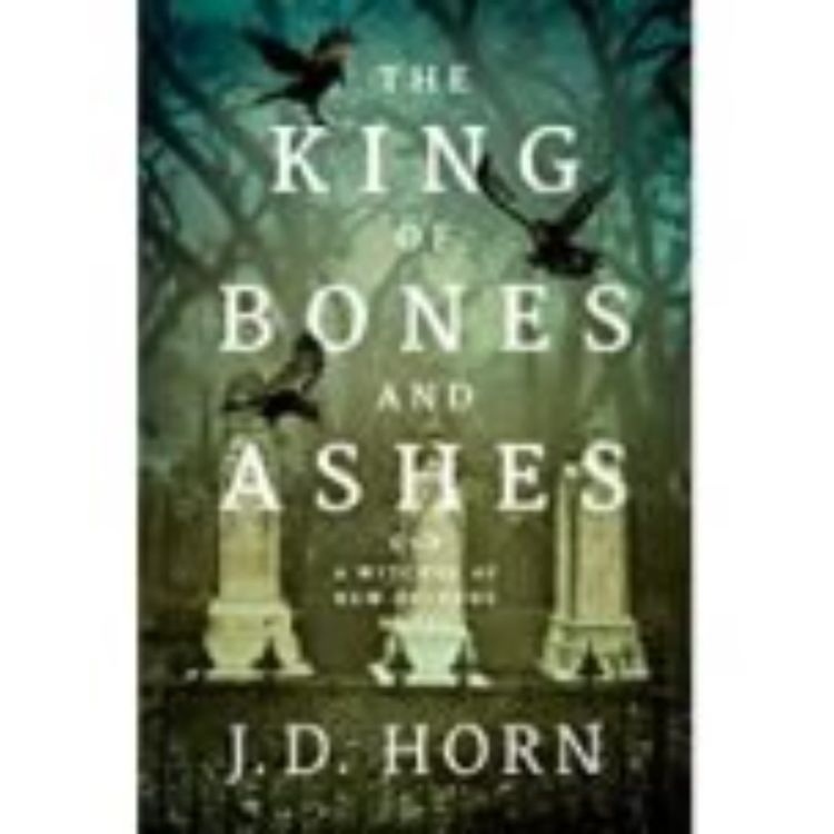 cover art for KING OF BONES AND ASHES - J.D. HORN