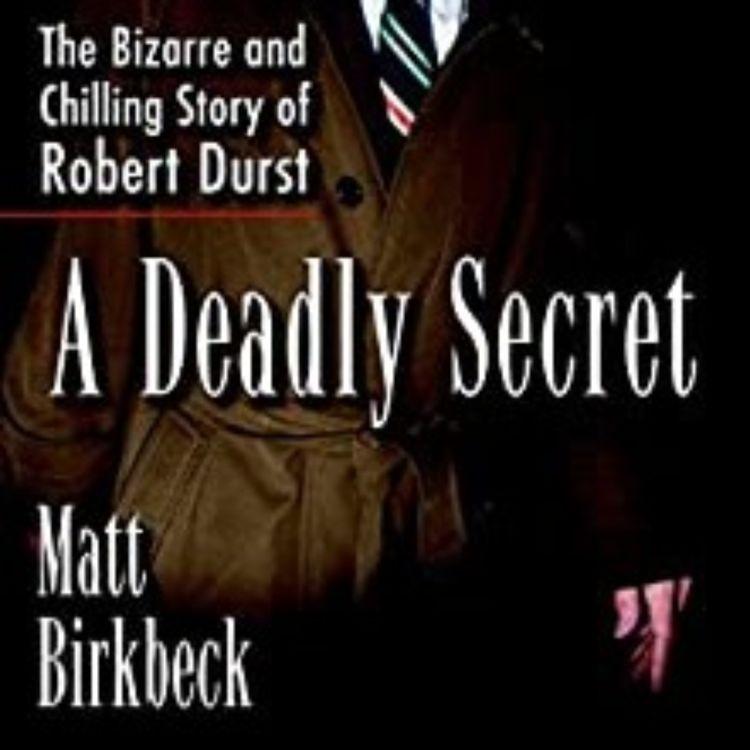 cover art for A DEADLY SECRET ROBERT DURST - MATTHEW BIRKBECK