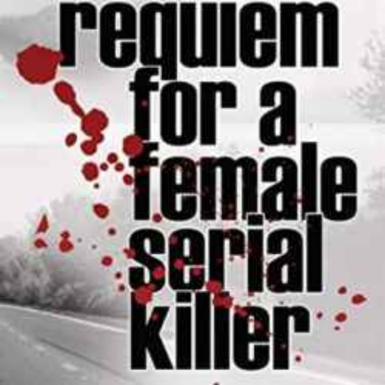 cover art for REQUIEM FOR A FEMALE SERIAL KILLER - PHYLLIS CHESLER