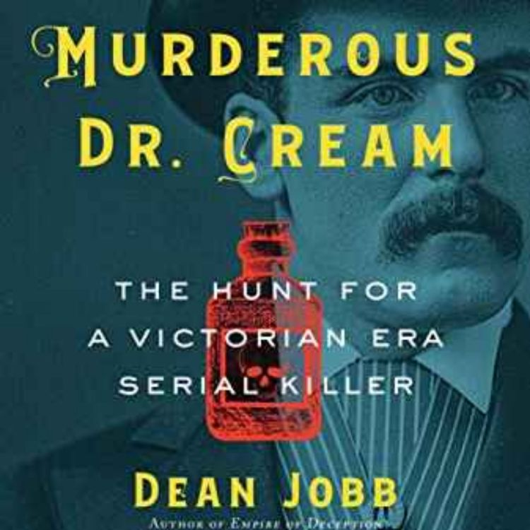 cover art for Dean Jobb - The Case of the Murderous Dr. Cream