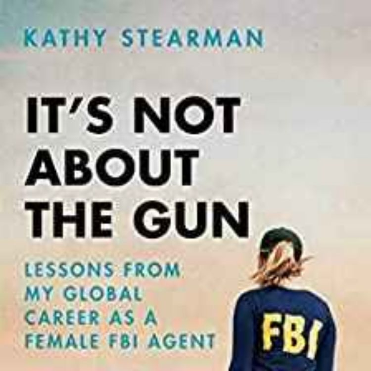 cover art for Kathy Stearman - Lessons from My Global Career as a Female FBI Agent