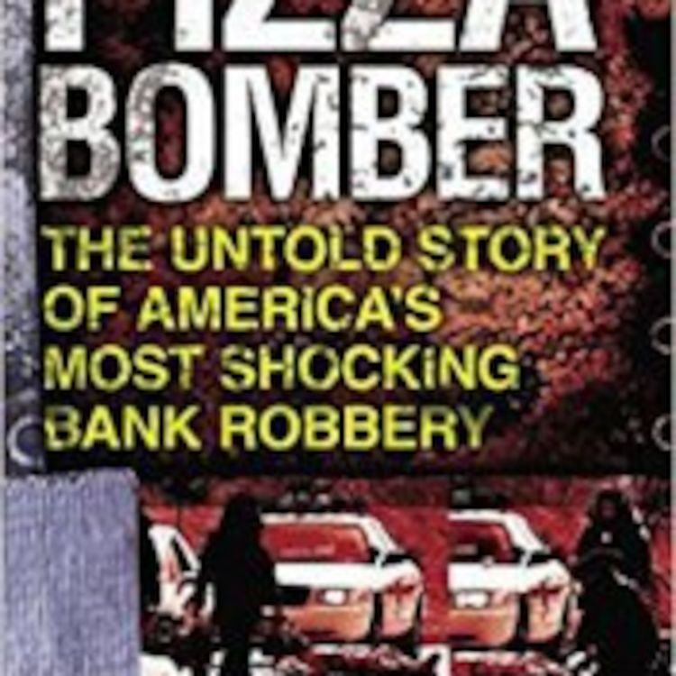 cover art for Pizza Bomber: The Untold Story of America's Most Shocking Bank Robbery