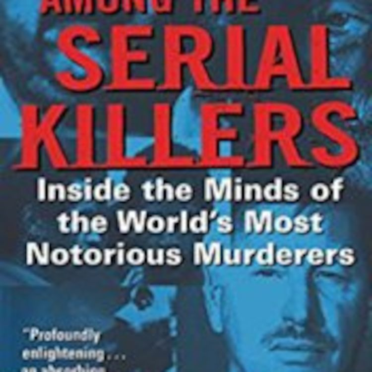 cover art for My Life Among the Serial Killers: Inside the Minds of the World's Most Notorious Murderers