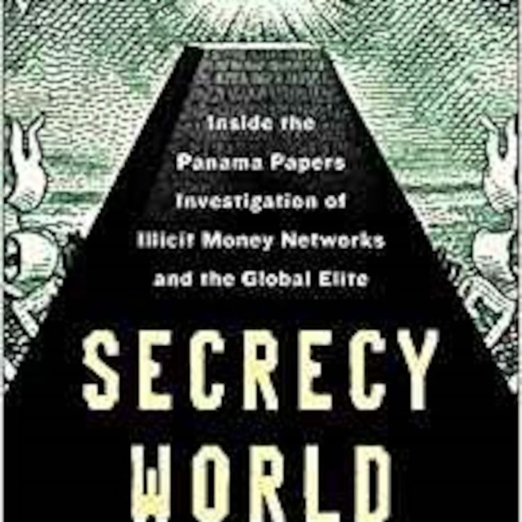 cover art for Jake Bernstein - 'Secrecy World: Inside the Panama Papers Investigation of Illicit Money'