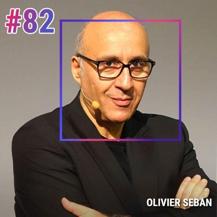 cover art for #82 OLIVIER SEBAN: L'ARGENT N'EST QUE LA MATÉRIALISATION DE VOTRE INGÉNIOSITÉ