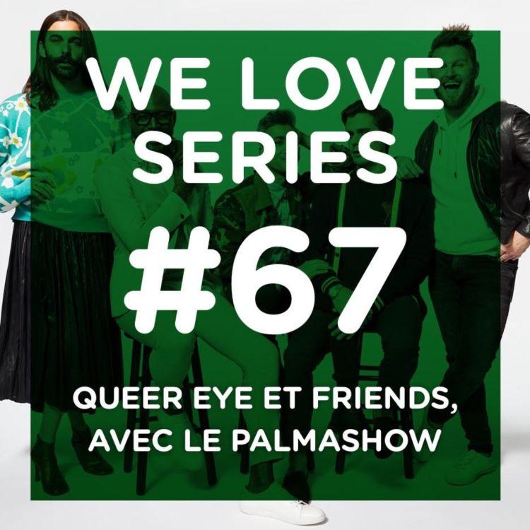 cover art for Queer Eye et Friends, avec le Palmashow