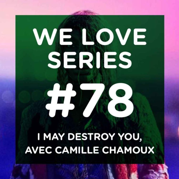 cover art for I May Destroy You, avec Camille Chamoux