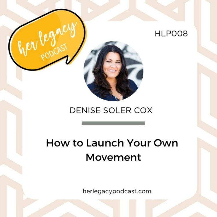 HLP 008 -How to Launch Your Own Movement - Her Legacy Podcast