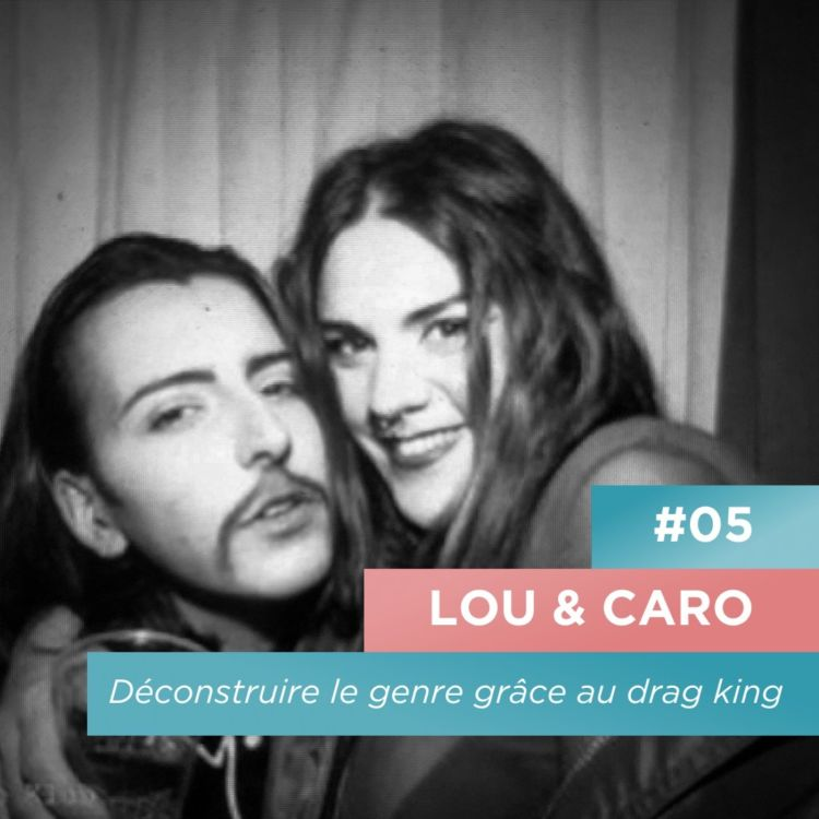 cover art for Déconstruire le genre grâce au drag king - Lou & Caro