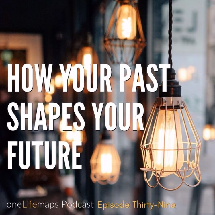 cover art for 39. How Your Past Shapes Your Future