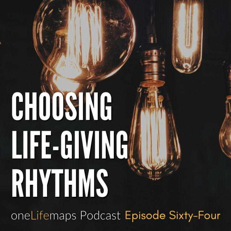 cover art for 64. Choosing Life-Giving Rhythms