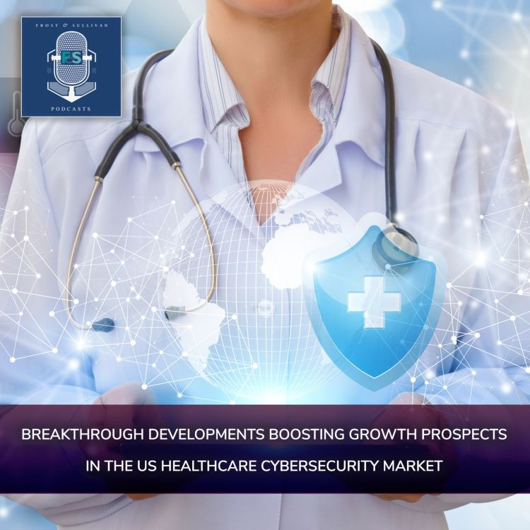 cover art for Breakthrough Developments Boosting Growth Prospects in the US Healthcare Cybersecurity Market