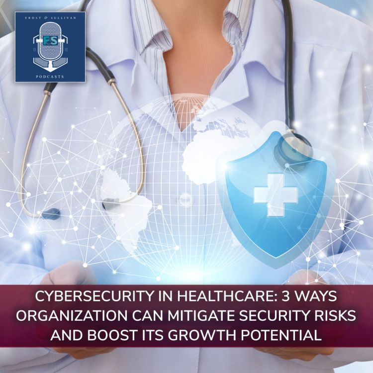 cover art for Cybersecurity in Healthcare: 3 Ways Organization Can Mitigate Security Risks and Boost Its Growth Potential