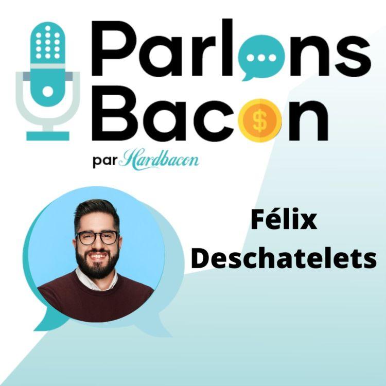 cover art for Parlons Bacon avec Félix Deschatelets