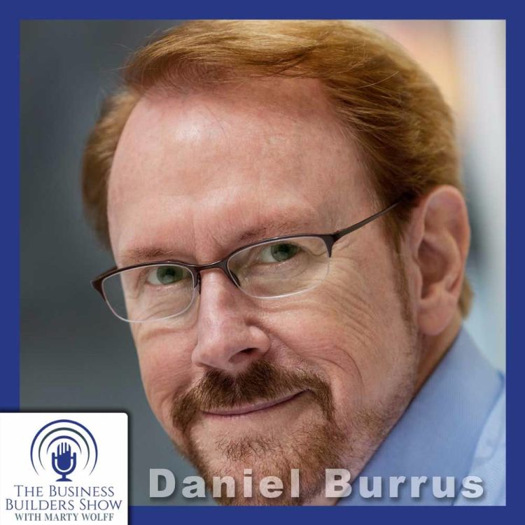 cover art for Daniel Burrus - One of the World's Leading Futurists on the Business Builders Show