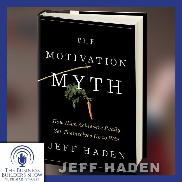 cover art for The Motivation Myth- Discussion with Jeff Haden of Inc. Magazine