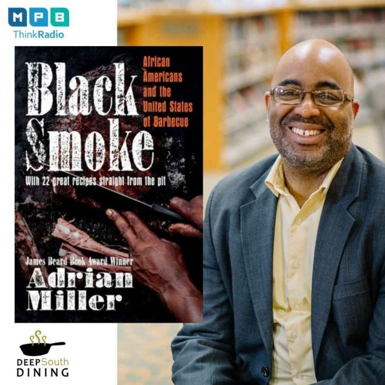 cover art for Deep South Dining | Adrian Miller Talks Black Smoke