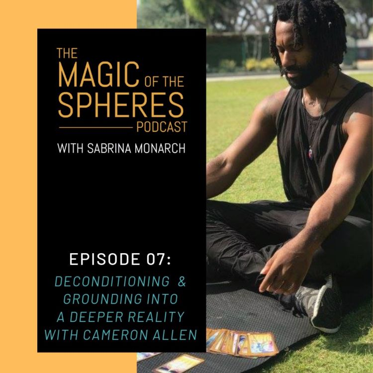 cover art for 7. Deconditioning & Grounding into a Deeper Reality with Cameron Allen