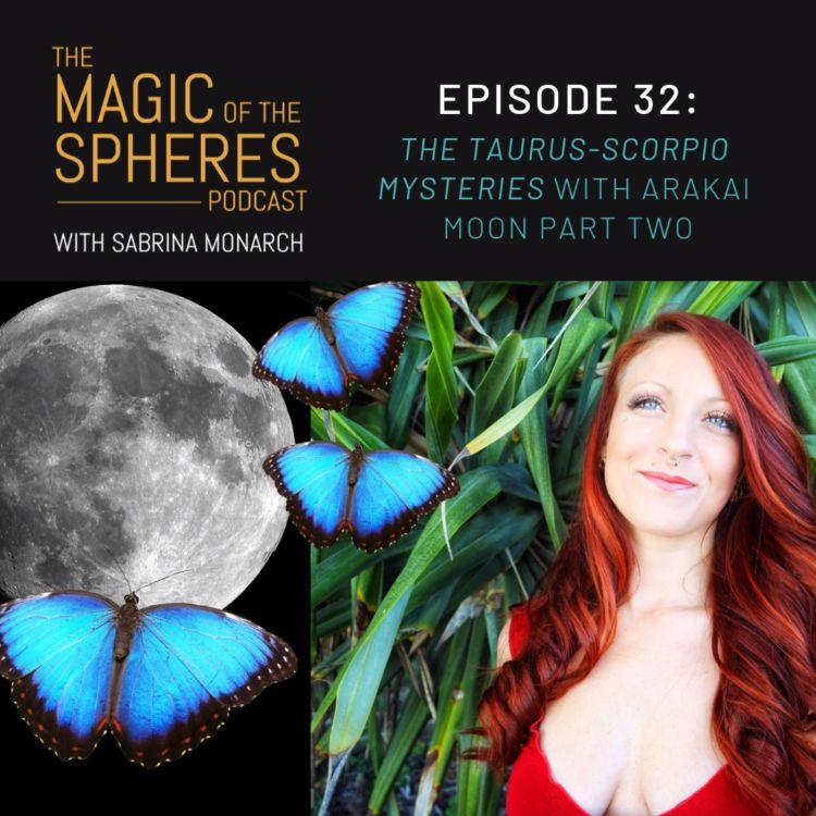 cover art for 32. The Taurus-Scorpio Mysteries with Arakai Moon Part Two