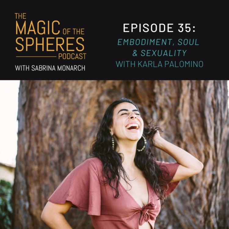 cover art for 35. Embodiment, Soul & Sexuality with Karla Palomino